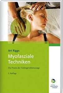 Myofasziale Techniken - Praxis der Tiefengewebmassage